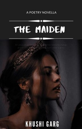 The Maiden~ A Poetry Novella by gargkhushi02