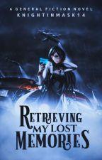 Retrieving My Lost Memories by Iamthejoker101