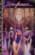 Ranjhana (A Royal Saga)✔ (Completed)  by meera_sengupta