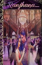 Ranjhana (A Royal Saga)  by sidnaaz_love22