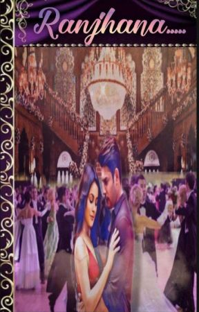 Ranjhana (A Royal Saga)  by sidnaaz_love22
