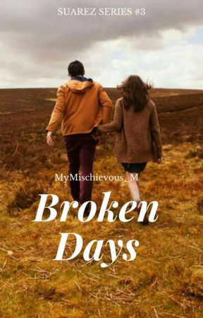 Broken Days (SUAREZ SERIES #3) by MyMischievous_M