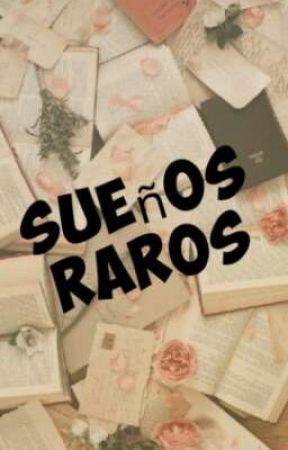 *SUEÑOS RAROS* (A.P) by UnGatico