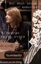 But what about our memories? || a George Weasley story  by dxmante