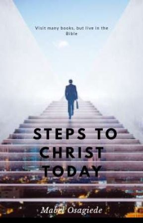 Steps to Christ Today by MabelOsagiede