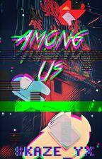 Among Us Fanfic: Bc Logic Makes No Sense 1 by Skaze_YX