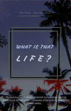 WHAT IS THAT'  L I F E ? by dylsmtaaa