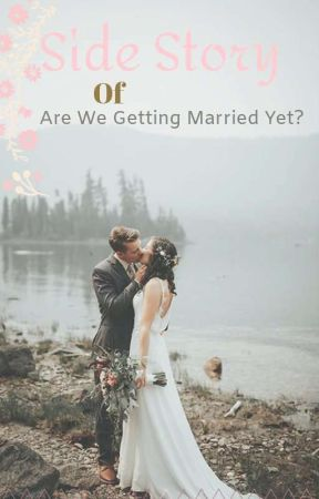 Side Story of Are We Getting Married Yet? by AnnyAnny225
