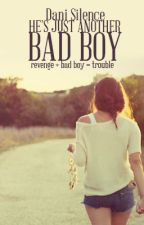 He's Just Another Bad Boy    Book 1 by Dani_Silence