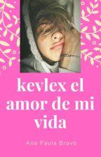 kevlex el amor de mi vida by anabravo2223