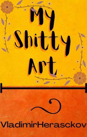 MY SHITTY ART by VladimirHerasckov