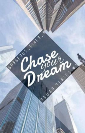Chase Your Dream ( Squad Series#1) by gorgeous_girls_6
