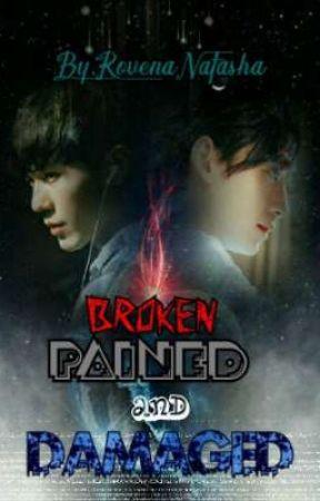 Broken, Pained and Damaged by RovenaNatasha