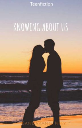 Knowing About Us {On-Hold} by Gandarang_Nity