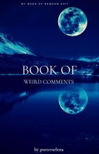 Book Of Weird Comments  by porterselena