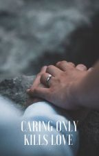 Caring only kills love by Hi_Darling_