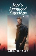 Jace's  Arranged Marriage by MartysWife