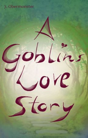 A Goblins Love Story by 7thObermonster