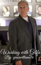 Working with Gibbs (a NCIS story) by gracewilliams16