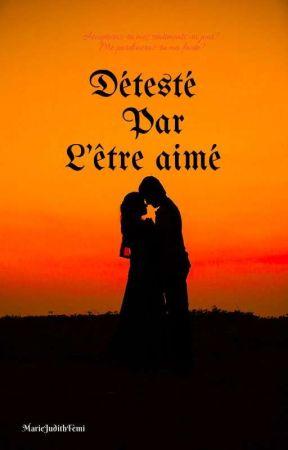Détesté Par L'être Aimé by MarieJudithFEMI