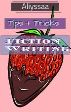 Tips + Tricks: Fiction Writing  by aliyssaa