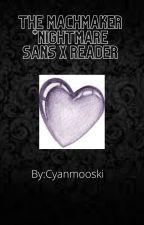 The Matchmaker *Nightmare sans x reader x Shattered Dream sans* by Cyanmooshki