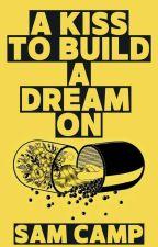 A Kiss To Build A Dream On ~ Season 1 - Intro ~ #NaNoWriMo2020 by Sam_le_fou