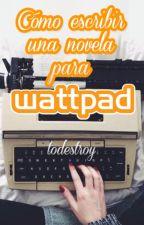 Cómo escribir una novela para Wattpad by todestroy