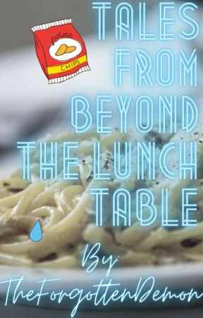 Tales From Beyond The Lunch Table by TheForgottenDemon