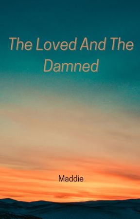 The Loved And The Damned by Maddie135759