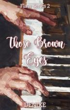 Those Brown Eyes  by _denixe