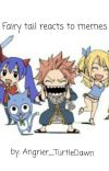 Fairy Tail Reacts To Memes cover