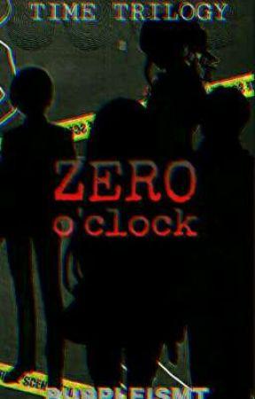 TIME TRILOGY 1: Zero O'clock (00:00)  by Purpleismt