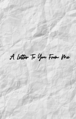 A Letter To You From Me by kingzxxx