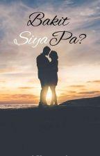 BAKIT SYA PA? by AJLozano9