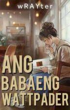 Ang Babaeng wattPADER! by _wRAYter_
