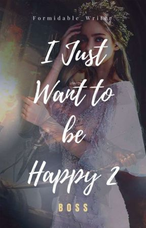 I Just Want to be Happy 2  by Formidable_Writer