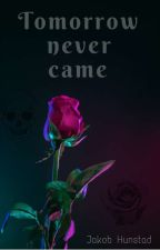 Tomorrow Never Came by JakobHunstad
