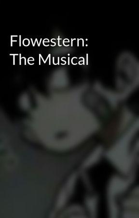 Flowestern: The Musical  by blixxrr