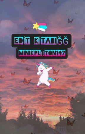 EDİT KİTABIĞĞ by MinikPluton147