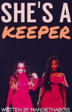 She's A Keeper [ON HOLD] by Mandiethaboss