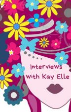 Interviews By Kay Elle by FictionWriterKL