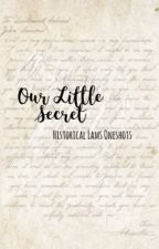 Our Little Secret ||Historical Lams Oneshots|| by comma_after_dearest_