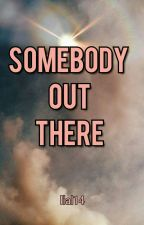 Somebody Out There by l1al14