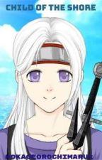 Book 1: Child of the Shore (Naruto X Oc X Kabuto Love Triangle) by HokageOrochimaru23