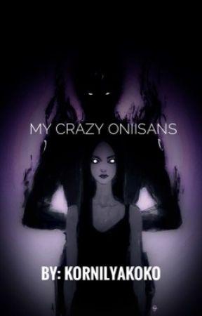 My Crazy Oniisans || Yandere Brothers X Reader/Oc || REWRITTEN VERSION by KornilyaKoko