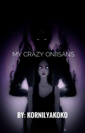 My Crazy Oniisans || Yandere Brothers X Reader/Oc || REWRITTEN VERSION