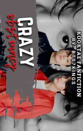 CRAZY OBSTINACY [KOOKTAE] by -bts7Kings-