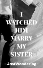 I watched him marry my sister by After_Youuu