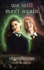 We will meet again ~ Fred Weasley  by chloeallen09x